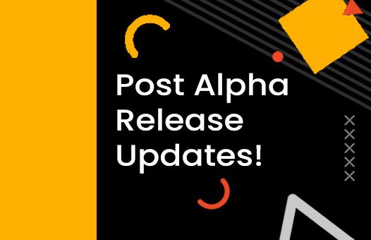 Post Alpha Release Updates!